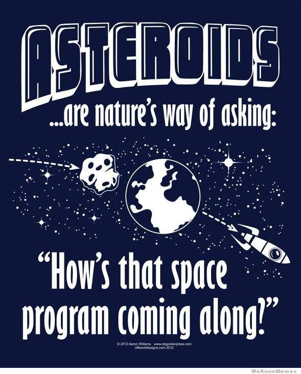 Los asteroides son la forma que tiene la naturaleza de preguntar por nuestro programa espacial.