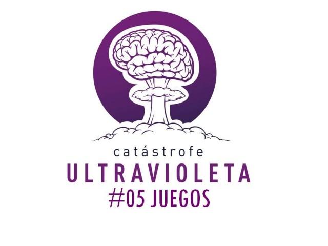 Catástrofe Ultravioleta #05 - JUEGOS