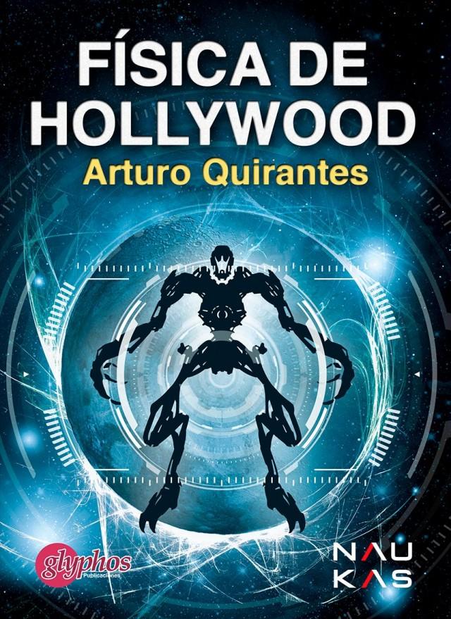 Física de Hollywood, el segundo libro de la editorial Naukas escrito por Arturo Quirantes